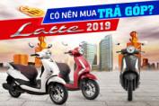 Có nên mua xe Yamaha Latte trả góp hiện nay 2019 hay không?
