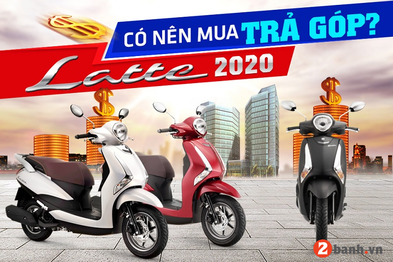 Có nên mua xe yamaha latte trả góp hiện nay 2020 hay không - 1